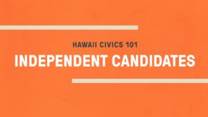 Hawaii Civics 101: Independent Candidates