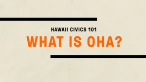New! Hawaii Civics 101: Office of Hawaiian Affairs