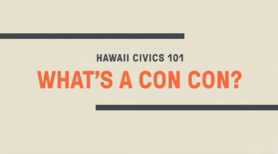 Hawaii Civics 101: What's A ConCon?