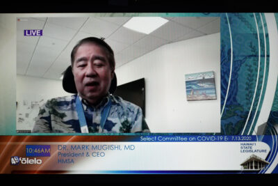 House Committee on COVID19. Dr Mark Mugiishi, President and CEO of HMSA during House committee meeting on COVID-19. July 13, 2020
