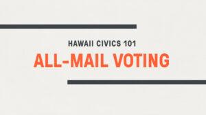 Hawaii Civics 101: All-Mail Voting