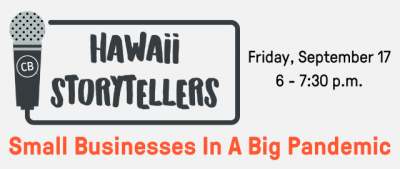 PSA – EVENT Hawaii Storytellers: Small Businesses In A Big Pandemic 9/17/21
